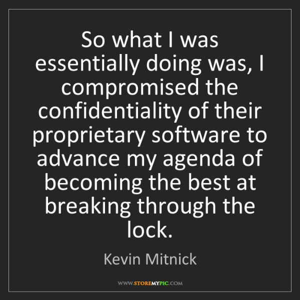 Kevin Mitnick: So what I was essentially doing was, I compromised the...