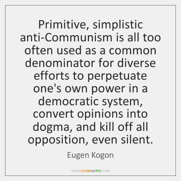 Primitive, simplistic anti-Communism is all too often used as a common denominator ...