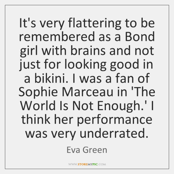 It's very flattering to be remembered as a Bond girl with brains ...