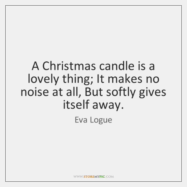 A Christmas candle is a lovely thing; It makes no noise at ...
