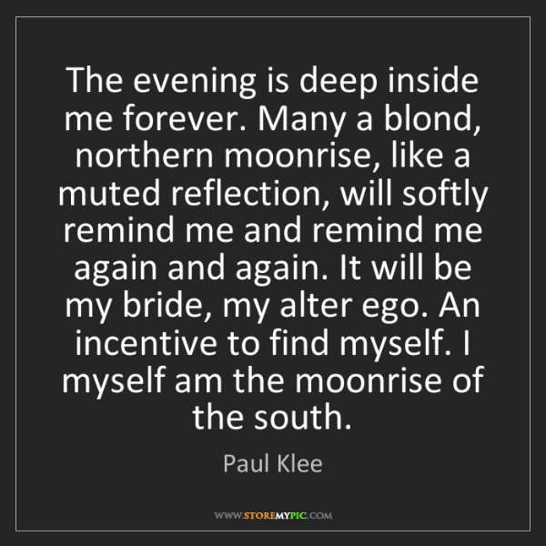 Paul Klee: The evening is deep inside me forever. Many a blond,...