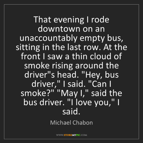 Michael Chabon: That evening I rode downtown on an unaccountably empty...