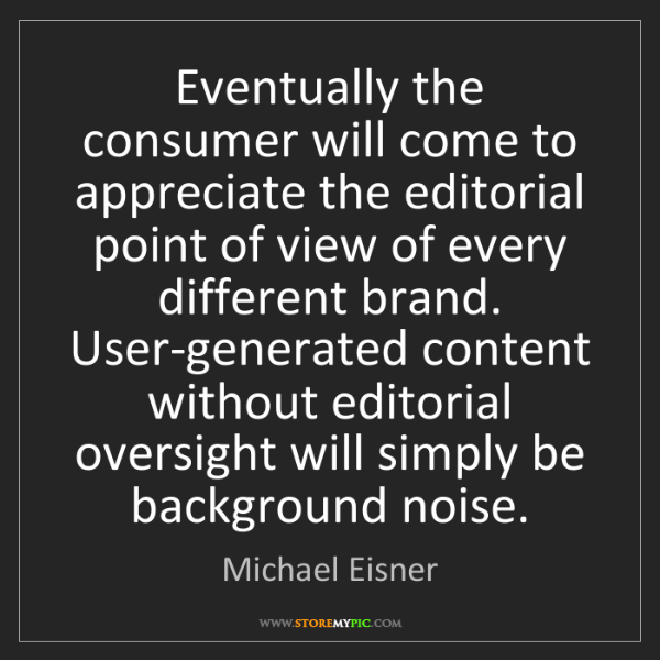 Michael Eisner: Eventually the consumer will come to appreciate the editorial...