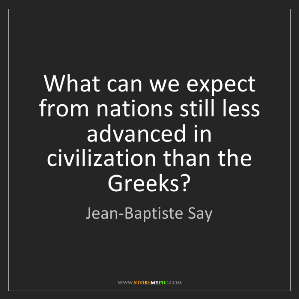 Jean-Baptiste Say: What can we expect from nations still less advanced in...