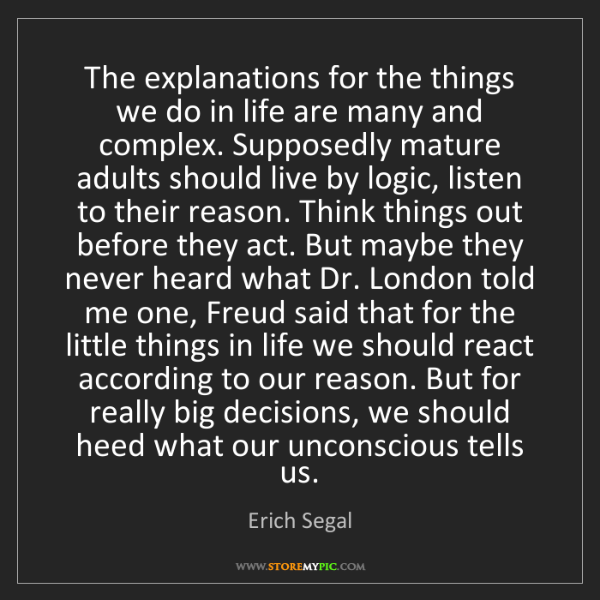 Erich Segal: The explanations for the things we do in life are many...