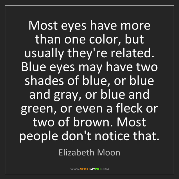Elizabeth Moon: Most eyes have more than one color, but usually they're...