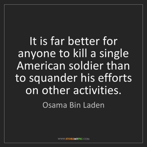 Osama Bin Laden: It is far better for anyone to kill a single American...
