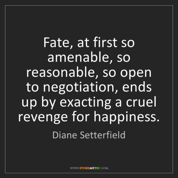 Diane Setterfield: Fate, at first so amenable, so reasonable, so open to...