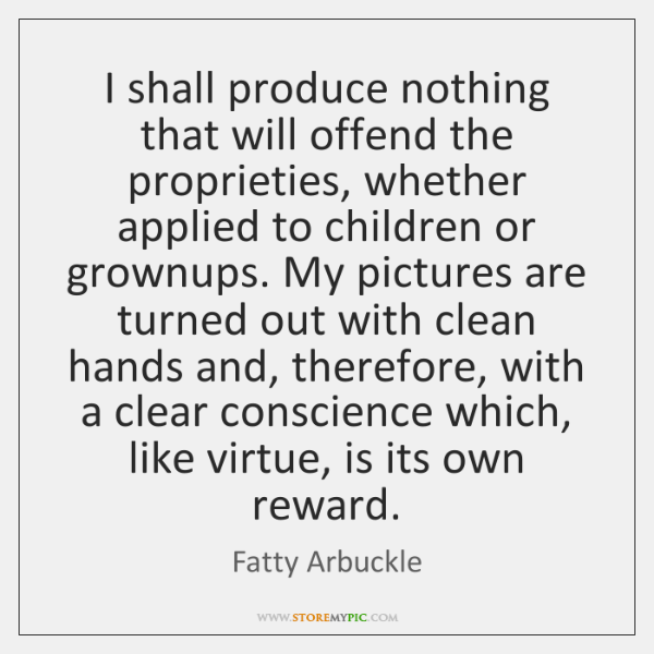 I shall produce nothing that will offend the proprieties, whether applied to ...