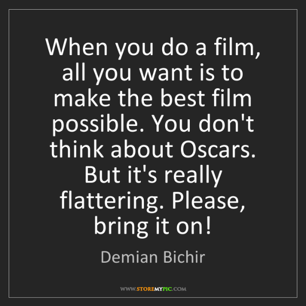 Demian Bichir: When you do a film, all you want is to make the best...