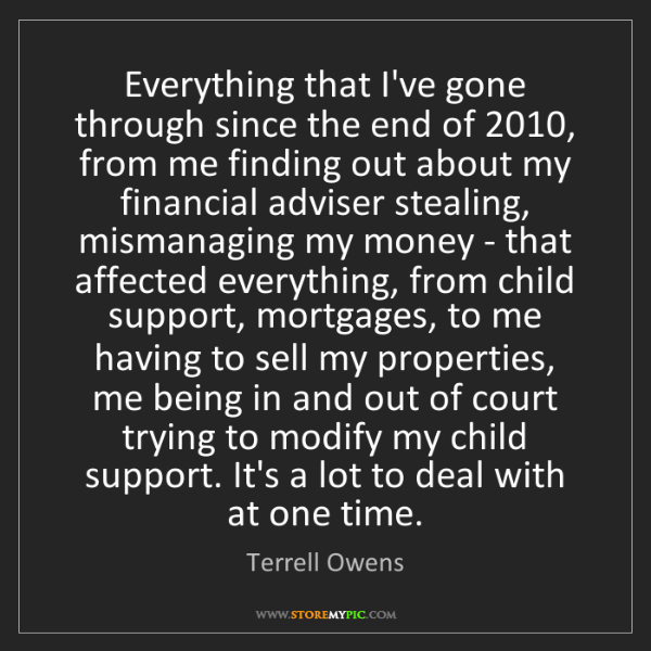 Terrell Owens: Everything that I've gone through since the end of 2010,...