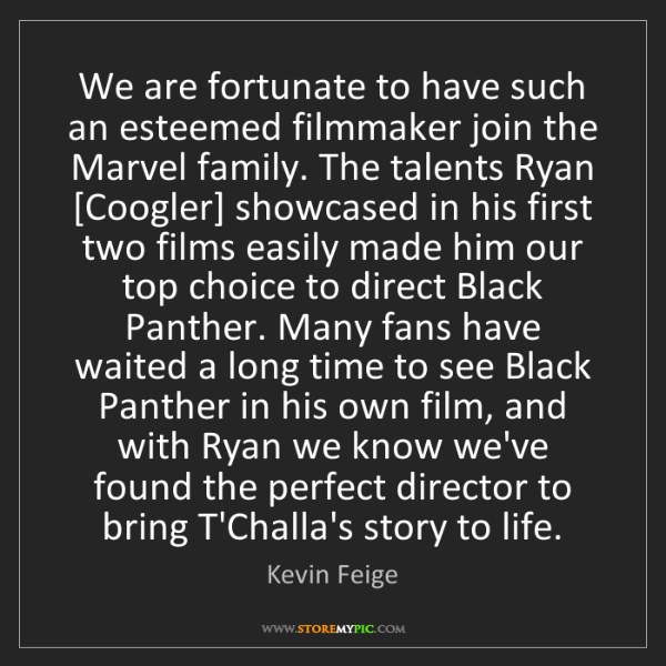 Kevin Feige: We are fortunate to have such an esteemed filmmaker join...