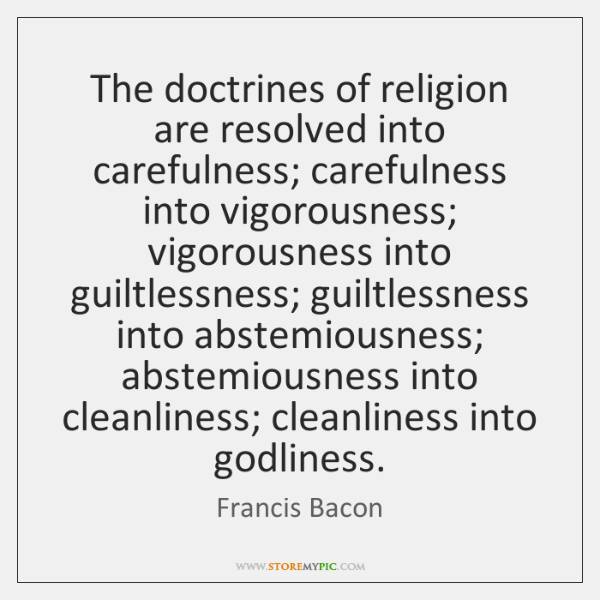 The doctrines of religion are resolved into carefulness; carefulness into vigorousness; vigorousness