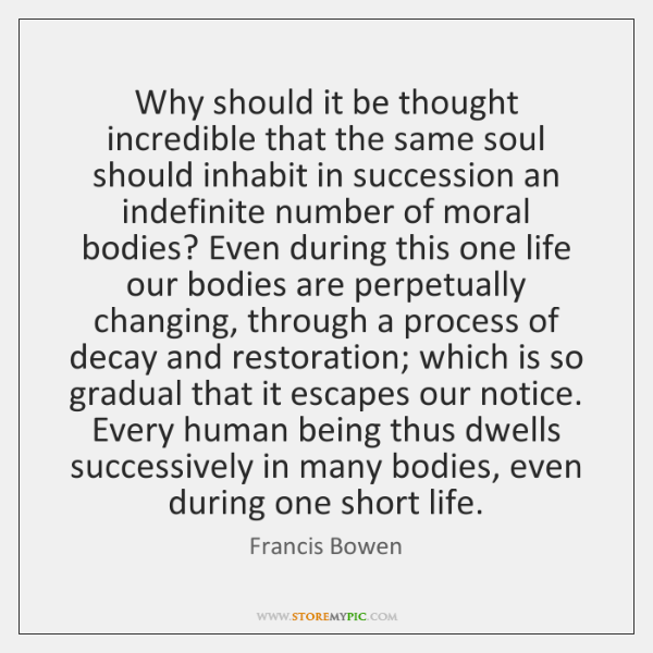 Why should it be thought incredible that the same soul should inhabit ...