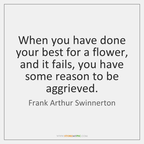 When you have done your best for a flower, and it fails, ...