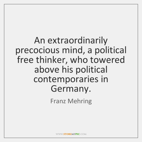 An extraordinarily precocious mind, a political free thinker, who towered above his ...