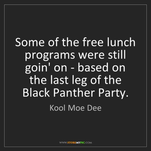 Kool Moe Dee: Some of the free lunch programs were still goin' on -...