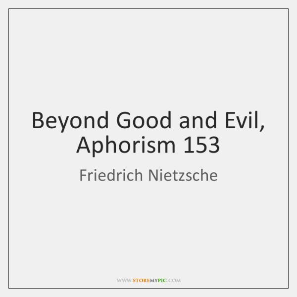 Beyond Good and Evil, Aphorism 153