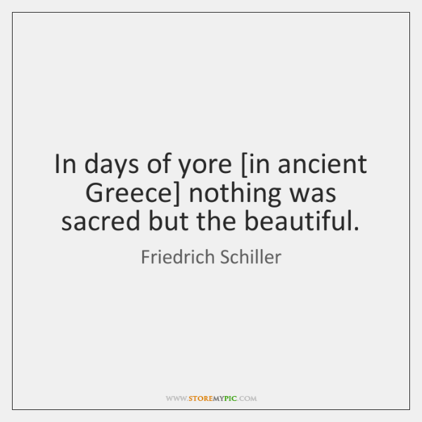 In days of yore [in ancient Greece] nothing was sacred but the ...