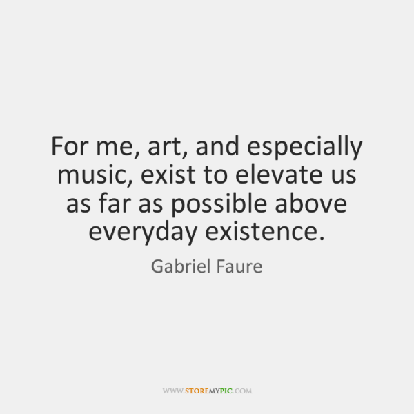 For me, art, and especially music, exist to elevate us as far ...