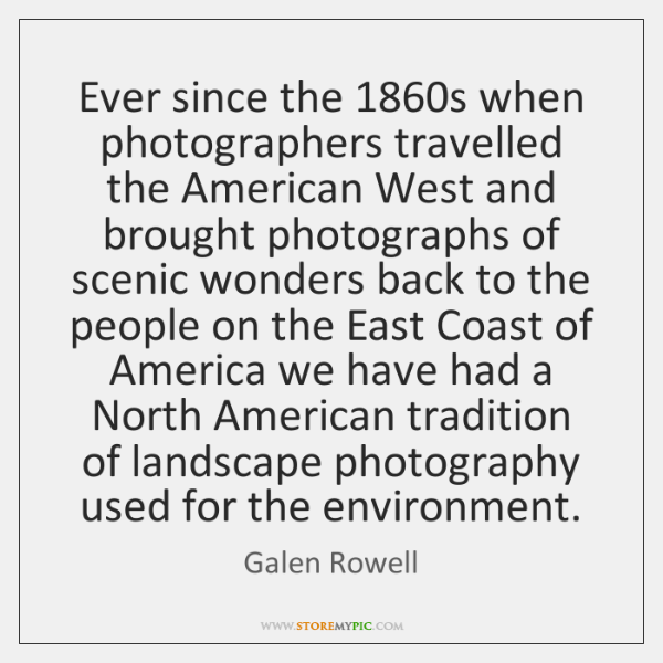Ever since the 1860s when photographers travelled the American West and brought ...