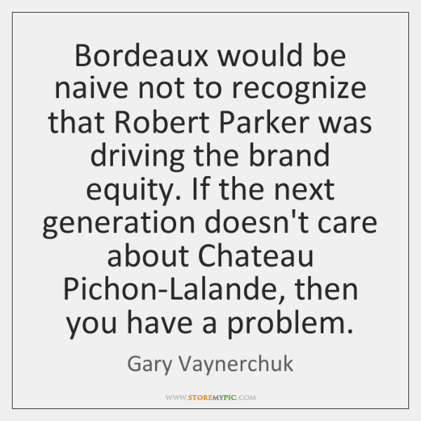 Bordeaux would be naive not to recognize that Robert Parker was driving ...
