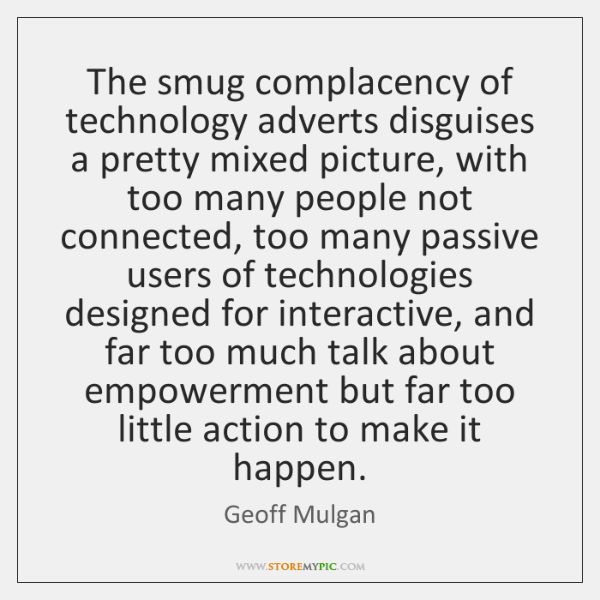The smug complacency of technology adverts disguises a pretty mixed picture, with ...