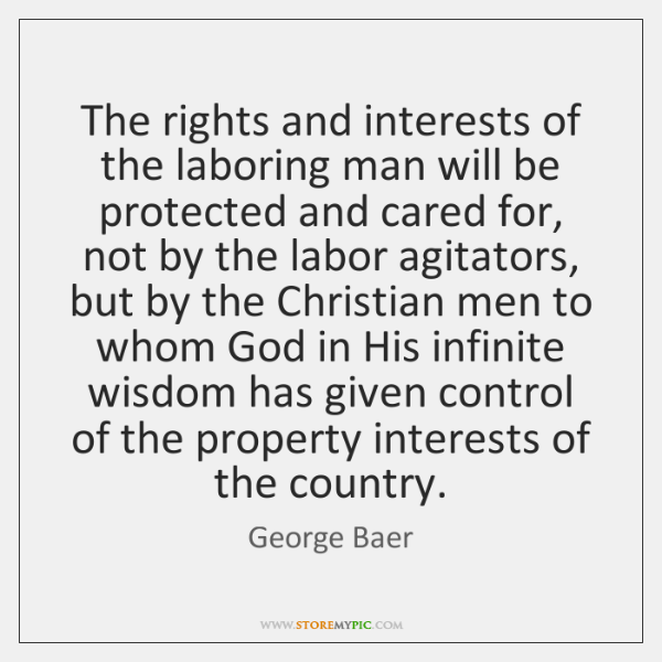 The rights and interests of the laboring man will be protected and ...