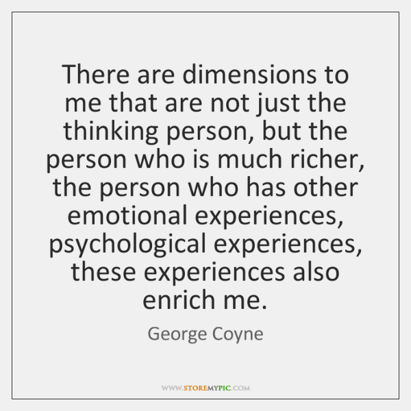 There are dimensions to me that are not just the thinking person, ...