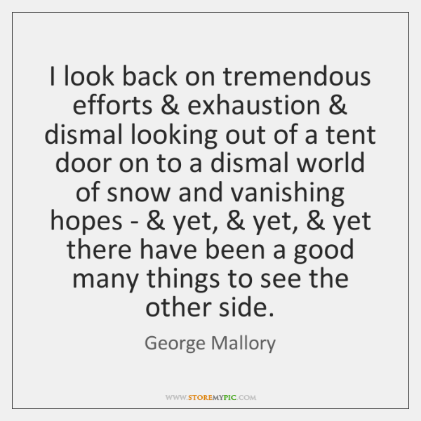 I look back on tremendous efforts & exhaustion & dismal looking out of a ...