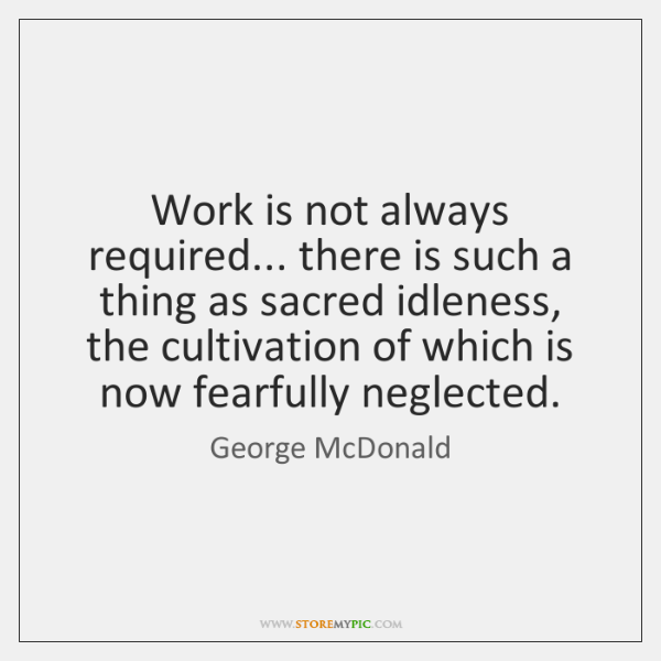 Work is not always required... there is such a thing as sacred ...