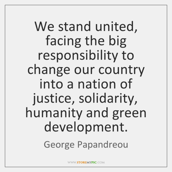 We stand united, facing the big responsibility to change our country into ...