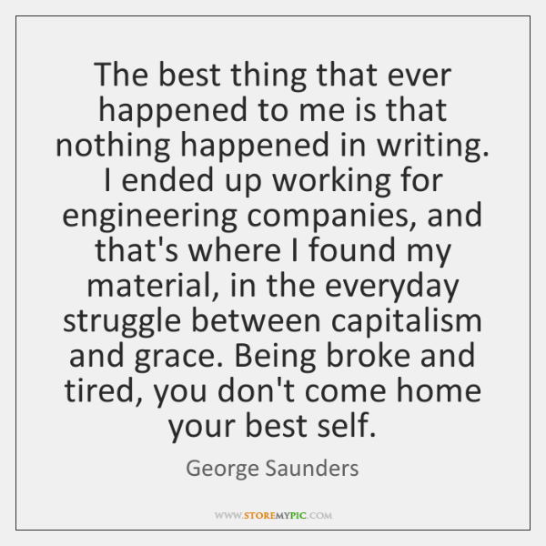 The best thing that ever happened to me is that nothing happened ...