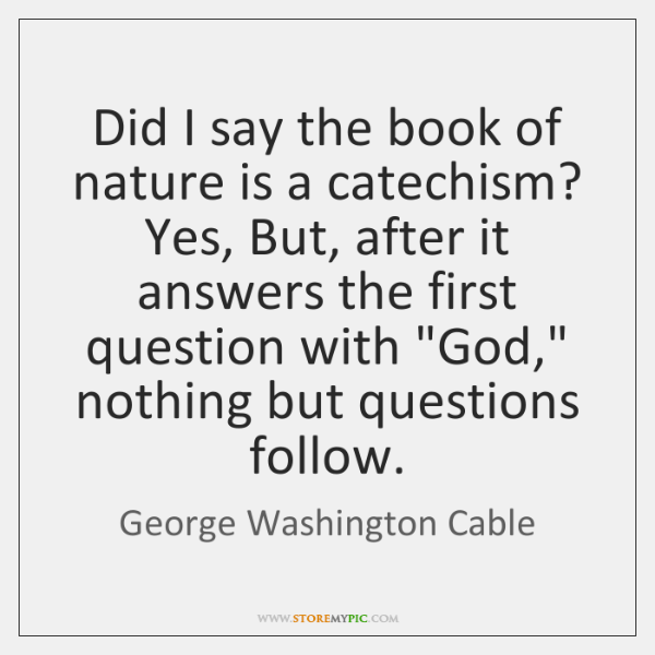 Did I say the book of nature is a catechism? Yes, But, ...
