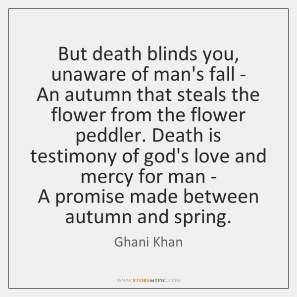But death blinds you, unaware of man's fall -   An autumn that ...
