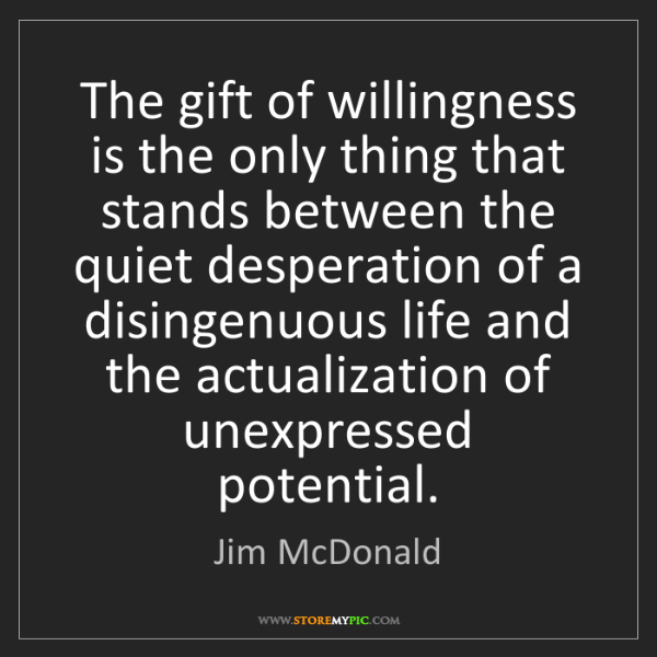 Jim McDonald: The gift of willingness is the only thing that stands...
