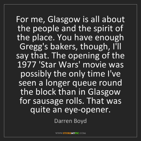 Darren Boyd: For me, Glasgow is all about the people and the spirit...
