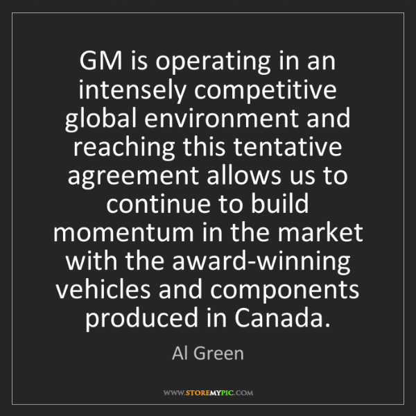 Al Green: GM is operating in an intensely competitive global environment...