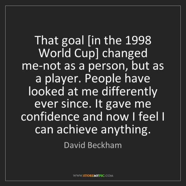 David Beckham: That goal [in the 1998 World Cup] changed me-not as a...