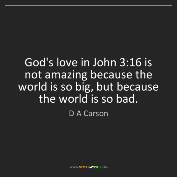D A Carson: God's love in John 3:16 is not amazing because the world...