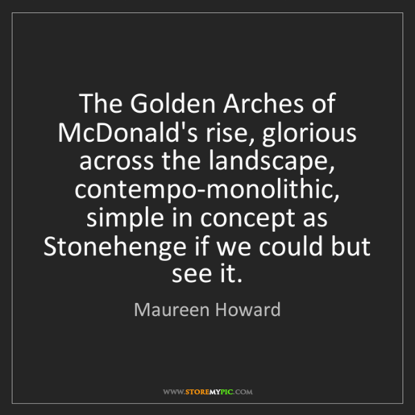 Maureen Howard: The Golden Arches of McDonald's rise, glorious across...