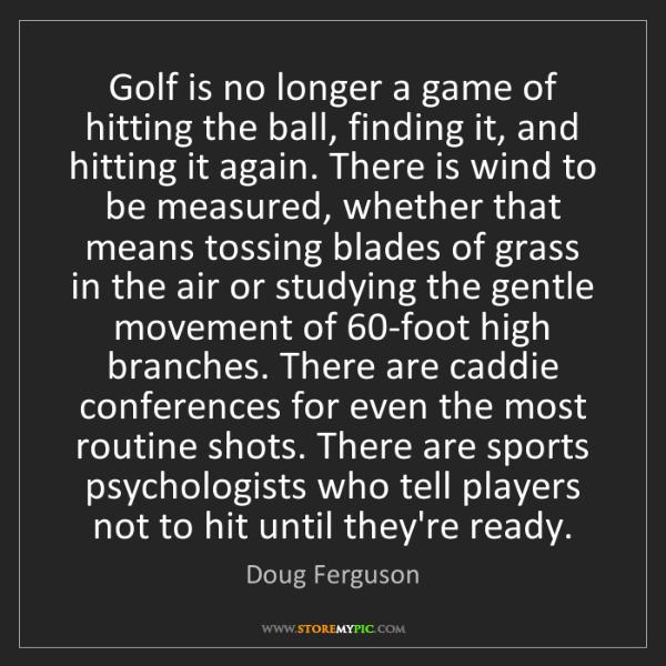 Doug Ferguson: Golf is no longer a game of hitting the ball, finding...