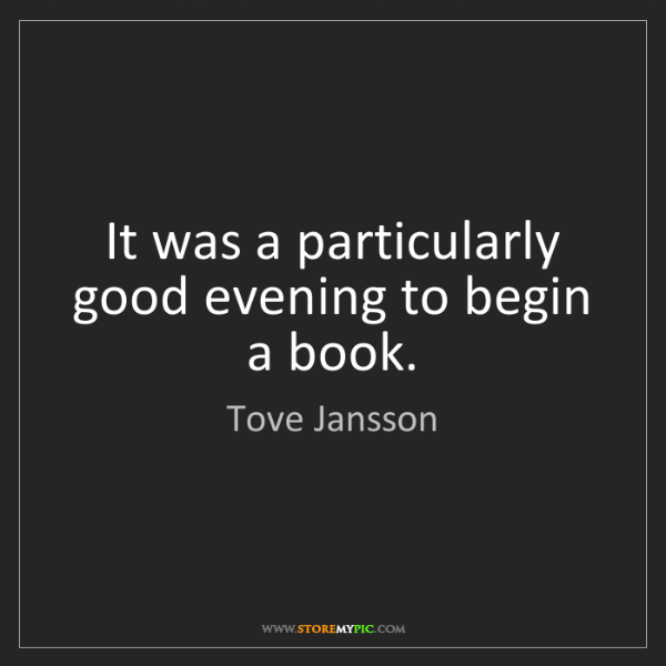 Tove Jansson: It was a particularly good evening to begin a book.
