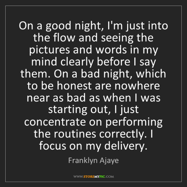 Franklyn Ajaye: On a good night, I'm just into the flow and seeing the...