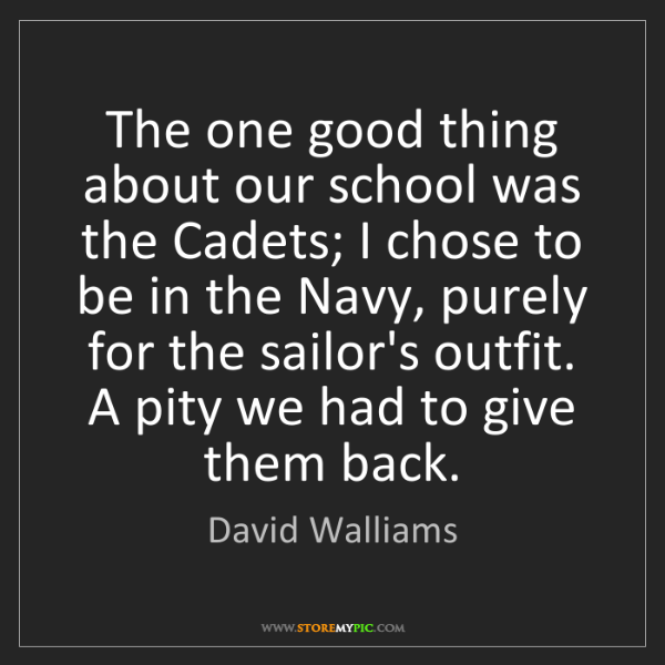 David Walliams: The one good thing about our school was the Cadets; I...