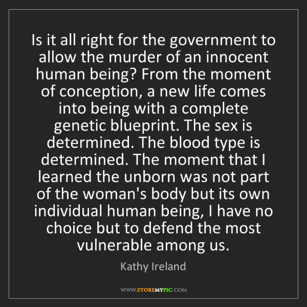 Kathy Ireland: Is it all right for the government to allow the murder...