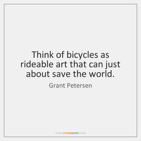 Think of bicycles as rideable art that can just about save the ...