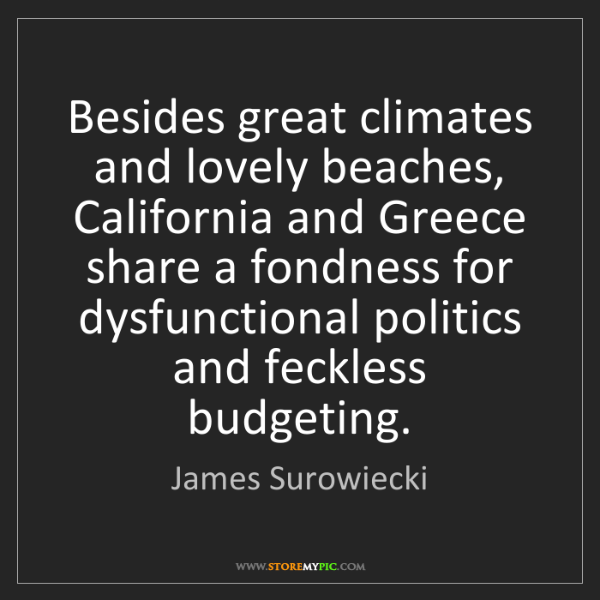 James Surowiecki: Besides great climates and lovely beaches, California...