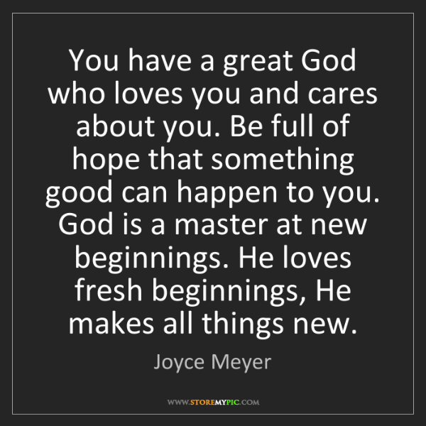 Joyce Meyer: You have a great God who loves you and cares about you....