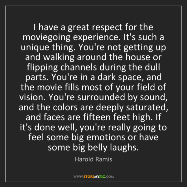 Harold Ramis: I have a great respect for the moviegoing experience....